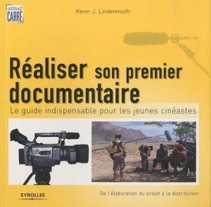 Réaliser son premier documentaire (Kevin J Lindenmuth)